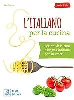 L'italiano per la cucina: Lezioni di cucina e lingua italiana per stranieri. Buch mit Uebungen und Loesung