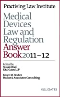 Medical Devices Law and Regulation Answer Book 2011-12