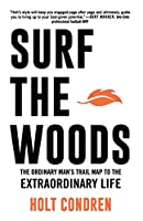 Surf the Woods: The Ordinary Man's Trail Map to the Extraordinary Life