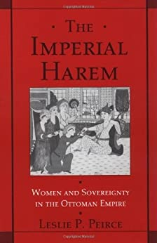 The Imperial Harem: Women and Sovereignty in the Ottoman Empire (Studies in Middle Eastern History) by [Peirce, Leslie P.]