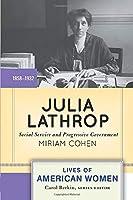 Julia Lathrop: Social Service and Progressive Government (Lives of American Women)