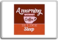 A Morning Without Coffee Is Like Sleep - Motivational Quotes Fridge Magnet - ?????????