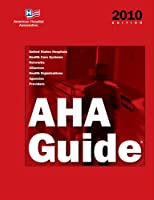 AHA Guide to the Health Care Field 2010 (American Hospital Association Guide to the Health Care Field)
