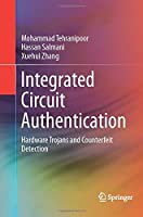 Integrated Circuit Authentication: Hardware Trojans and Counterfeit Detection