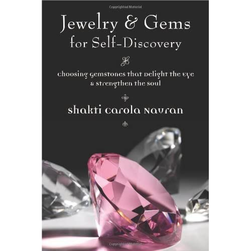 Jewelry & Gems for Self-Discovery: Choosing Gemstones that Delight the Eye & Strengthen the Soul: Choosing Gemstones That Delight the Eye and Strengthen the Soul