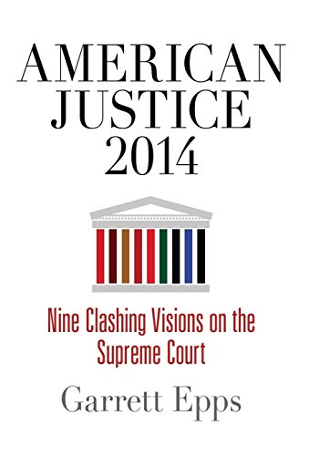 Download American Justice 2014: Nine Clashing Visions on the Supreme Court 0812247183