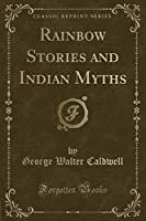 Rainbow Stories and Indian Myths (Classic Reprint)