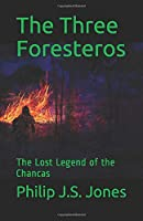 The Three Foresteros: The Lost Legend of the Chancas