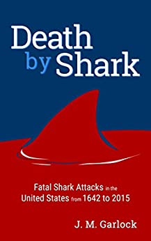 Death by Shark-Fatal Shark Attacks in the United States From 1642 to 2015 by [Garlock, J.M.]