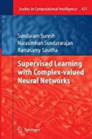 Supervised Learning with Complex-valued Neural Networks (Studies in Computational Intelligence)