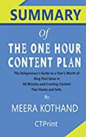 Summary of The One Hour Content Plan : The Solopreneur's Guide to a Year's Worth of Blog Post Ideas in 60 Minutes and Creating Content That Hooks and Sells By Meera Kothand