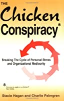 Chicken Conspiracy: Breaking the Cycle of Personal Stress & Organizational Mediocrity