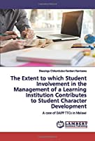 The Extent to which Student Involvement in the Management of a Learning Institution Contributes to Student Character Development: A case of DAPP TTCs in Malawi