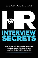 HR Interview Secrets: How To Ace Your Next Human Resources Interview, Dazzle Your Interviewers & LAND THE JOB YOU WANT!