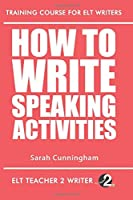 How To Write Speaking Activities (Training Course For ELT Writers)