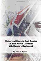 Historical Sketch And Roster Of The North Carolina 4th Cavalry Regiment (North Carolina Regimental History Series)