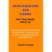 Reincarnation and Karma: How They Really Effect Us: the Eastern Explanation of Our Past and Future Lives and the Causes for Good or Bad Experiences