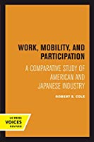 Work, Mobility, and Participation: A Comparative Study of American and Japanese Industry