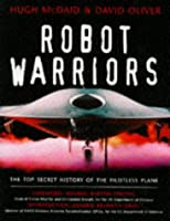 Robot Warriors: The Top Secret History of Remote Controlled Airborne Battlefield Weapons