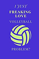 I Just Freaking Love Volleyball Problem?: Sports Notebook / Journal (6''x9'')