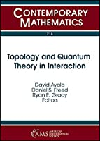 Topology and Quantum Theory in Interaction (Contemporary Mathematics)