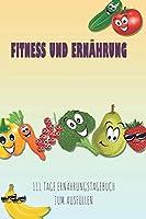 Fitness und Ernaehrung - 111 Tage Ernaehrungstagebuch zum Ausfuellen: Abnehmtagebuch zum Ausfuellen | Fuer alle Ernaehrungsformen | Motivationssprueche | Habit-Tracker fuer Schlaf und Wasser | Tagebuch