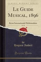 Le Guide Musical, 1896, Vol. 42: Revue Internationale Hebdomadaire (Classic Reprint)