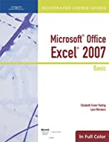 Microsoft Office Excel 2007 Illustrated Course Guide: Basic (Illustrated Course Guides in Full Color)