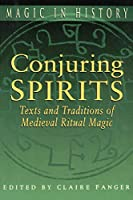Conjuring Spirits: Texts and Traditions of Late Medieval Ritual Magic (Magic in History)