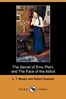 The Secret of Emu Plain, and the Face of the Abbot (Dodo Press) by L. T. Meade Robert Eustace(2009-07-24)