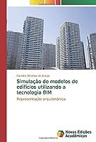 Simulação de modelos de edifícios utilizando a tecnologia BIM: Representação arquitetônica