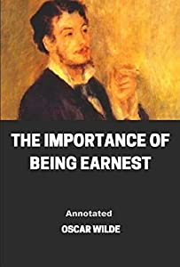 The Importance of Being Earnest Annotated (English Edition)