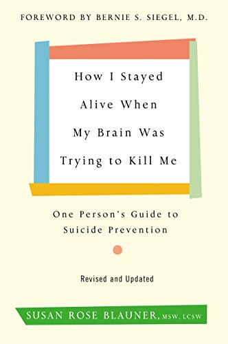 How I Stayed Alive When My Brain Was Trying to Kill Me, Revised Edition: One Person's Guide to Suicide Prevention (English Edition)