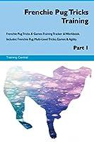Frenchie Pug Tricks Training Frenchie Pug Tricks & Games Training Tracker & Workbook. Includes: Frenchie Pug Multi-Level Tricks, Games & Agility. Part 1