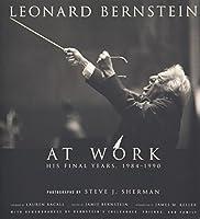 Leonard Bernstein at Work: His Final Years, 1984-1990 (Amadeus) by Steve J. Sherman(2010-10-01)