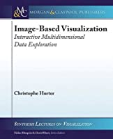 Image-based Visualization: Interactive Multidimensional Data Exploration (Synthesis Lectures on Visualization)
