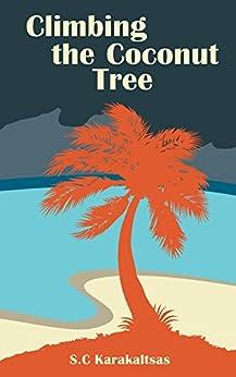 Climbing the Coconut Tree by [Karakaltsas, S.C]