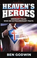 Heaven's Heroes: Ordinary Folks Who Did Extraordinary Feats