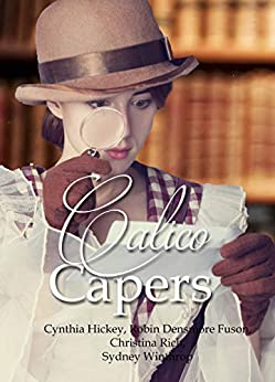 Calico Capers: Four Historical mysteries by [Hickey, Cynthia, Fuson, Robin Densmore, Rich, Christina, Winthrop, Sydney]
