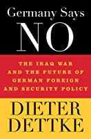 """Germany Says """"No"""": The Iraq War and the Future of German Foreign and Security Policy"""