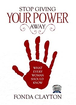 Stop Giving Your Power Away: What Every Woman Should Know by [Clayton, Fonda]