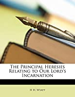 The Principal Heresies Relating to Our Lord's Incarnation
