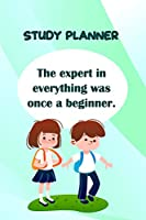 Study Planner: The Expert In Everything Was Once A Beginner