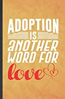 Adoption Is Another Word for Love: Funny Blank Lined Baby Kids Pet Adoption Notebook/ Journal, Graduation Appreciation Gratitude Thank You Souvenir Gag Gift, Modern Cute Graphic 110 Pages