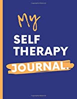 My Self Therapy Journal: Psych Notebook   Mental Health Self Care   Wellness Diary   Mental Illness   Complex PTSD   Anxiety and Hope   Depression   Signs and Symptoms