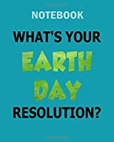 Notebook: earth day resolution - 50 sheets, 100 pages - 8 x 10 inches