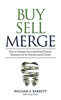 Buy Sell Merge: How to Navigate Successful Dental Practice Transitions for the Entrepreneurial Dentist