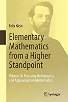 Elementary Mathematics from a Higher Standpoint: Volume III: Precision Mathematics and Approximation Mathematics