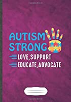Autism Strong Love Support Educate Advocate: Autism Awareness Funny Lined Notebook Journal For Autism Mom, Unique Special Inspirational Saying Birthday Gift Practical B5 7x10 110 Pages