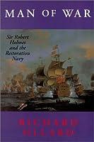 Man of War: Sir Robert Holmes and the Restoration Navy